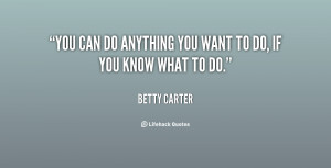quote-Betty-Carter-you-can-do-anything-you-want-to-69144.png