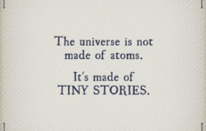 quote of the day: The universe is not made of atoms. It's made of tiny ...