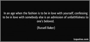 ... is an admission of unfaithfulness to one's beloved. - Russell Baker