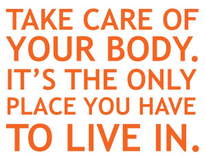 Done Caring Quotes Take care of your body.