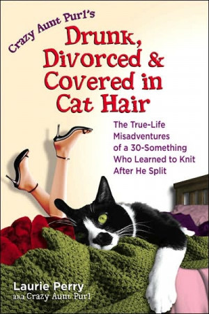 Crazy Aunt Purl's Drunk, Divorced, and Covered in Cat Hair: The True ...
