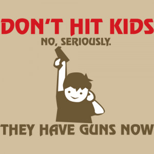 DON'T HIT KIDS THEY HAVE GUNS NOW! Funny T-Shirt