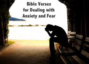 Bible Verses for Dealing with Anxiety and Fear – My Journey