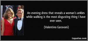 ... is the most disgusting thing I have ever seen. - Valentino Garavani