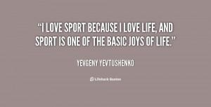 quote-Yevgeny-Yevtushenko-i-love-sport-because-i-love-life-36786.png