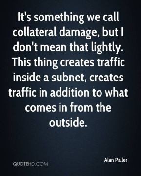 Alan Paller - It's something we call collateral damage, but I don't ...
