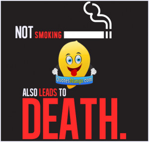 Not smoking also leads to death