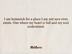 am homesick for a place I am not sure even exists. One where my ...
