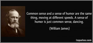 humor are the same thing, moving at different speeds. A sense of humor ...