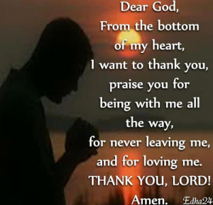 Dear God, From the bottom of my heart, i want to thank you for being ...