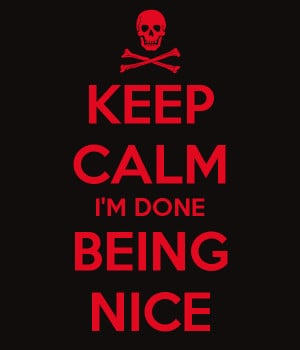 KEEP CALM I'M DONE BEING NICE