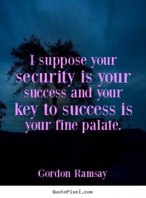 gordon ramsay more success quotes love quotes friendship quotes life ...