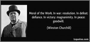 Moral of the Work. In war: resolution. In defeat: defiance. In victory ...