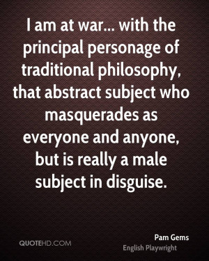 am at war... with the principal personage of traditional philosophy ...
