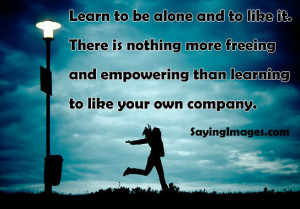 Learn To Be Alone And To Like It: Quote About Learn Alone Like ~ Daily ...