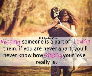 Missing Someone Quotes | Missing Someone is a part of loving them if ...