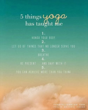 things yoga has taught me. 1. Honor your body. 2. Let go of things ...