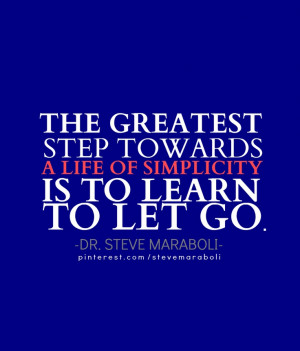 ... life of simplicity is to learn to let go. -Steve Maraboli #quote