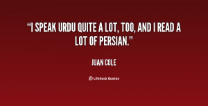 speak Urdu quite a lot, too, and I read a lot of Persian.""
