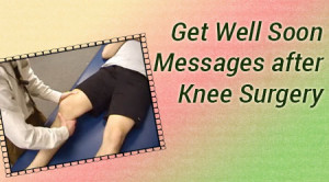 Given below are some of get well soon messages after knee surgery.