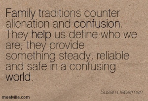 Family Ttraditions Counter Alienation And Confusion. They Help Us ...