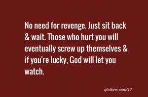 quote of the day: No need for revenge. Just sit back & wait. Those who ...