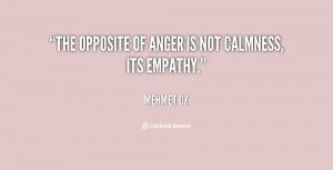 The opposite of anger is not calmness, its empathy.