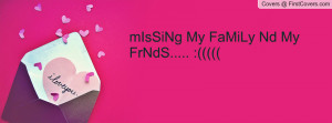 mIsSiNg My FaMiLy Nd My FrNdS Profile Facebook Covers