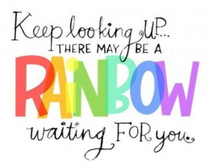Cute Rainbow Quotes Last, i spotted this quote on