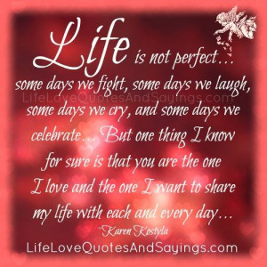 life is not perfect some days we fight some days we laugh some days we ...