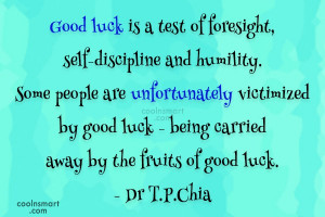 Luck Quote: Good luck is a test of foresight,...