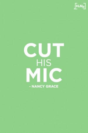 Nancy Grace cuts mic on George Zimmerman's friend #Quotes