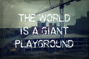 quotes about life the world is a giant playground Quotes about Life ...