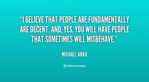 believe that people are fundamentally are decent. And, yes, you will ...