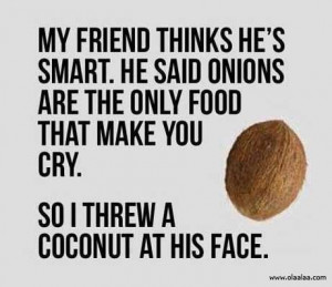 Funny Quotes-Thoughts-Coconut-Onion-Cry-smart-Nice-Best