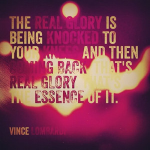 The real #glory is being #knocked to your knees and then coming back ...