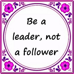 be a leader not a follower essay Good leaders, lead followers if you want to build a company that is enduring,  having good leaders is not enough you must build a culture of.