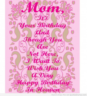 Mom It's Your Birthday And Though You Are Not Here I Want To Wish ...