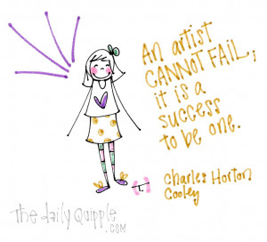... artist cannot fail; it is a success to be one. [Charles Horton Cooley