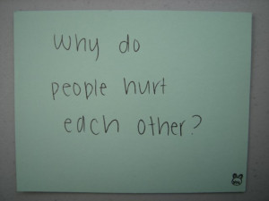 Why do people hurt each other?