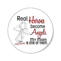 ... heroes become angels. My mom is one of them. Lung cancer awareness