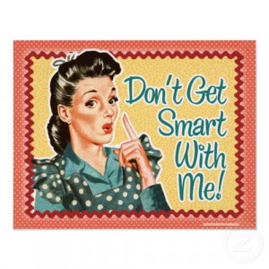Dont get smart with me! Retro Housewife print print