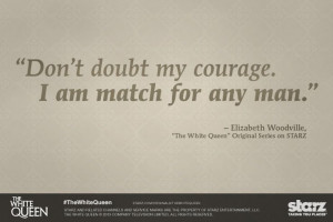 Be courageous. #TheWhiteQueen #quote #women #empower
