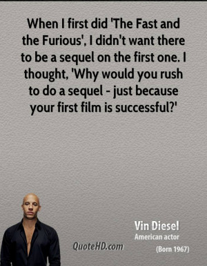 When I first did 'The Fast and the Furious', I didn't want there to be ...