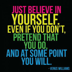Just believe in yourself