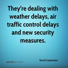 ... weather delays, air traffic control delays and new security measures