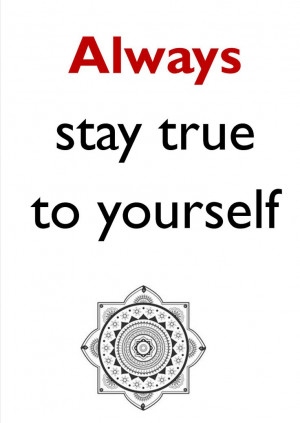 always stay true to yourself