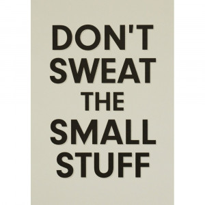 ... ~ Monday Morning Inspiration: Don't Sweat the Small Stuff   Be Fit