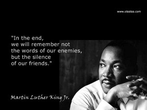 """... of Our Enemies,But the Silence of Our Friends"""" ~ Friendship Quote"""