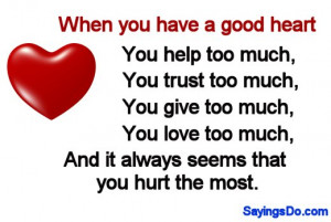 When you have a good heart, you help too much, you trust too much, you ...